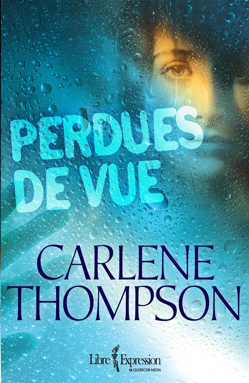 Perdues De Vue Par Carlene Thompson Litterature Roman Quebecois Leslibraires Ca