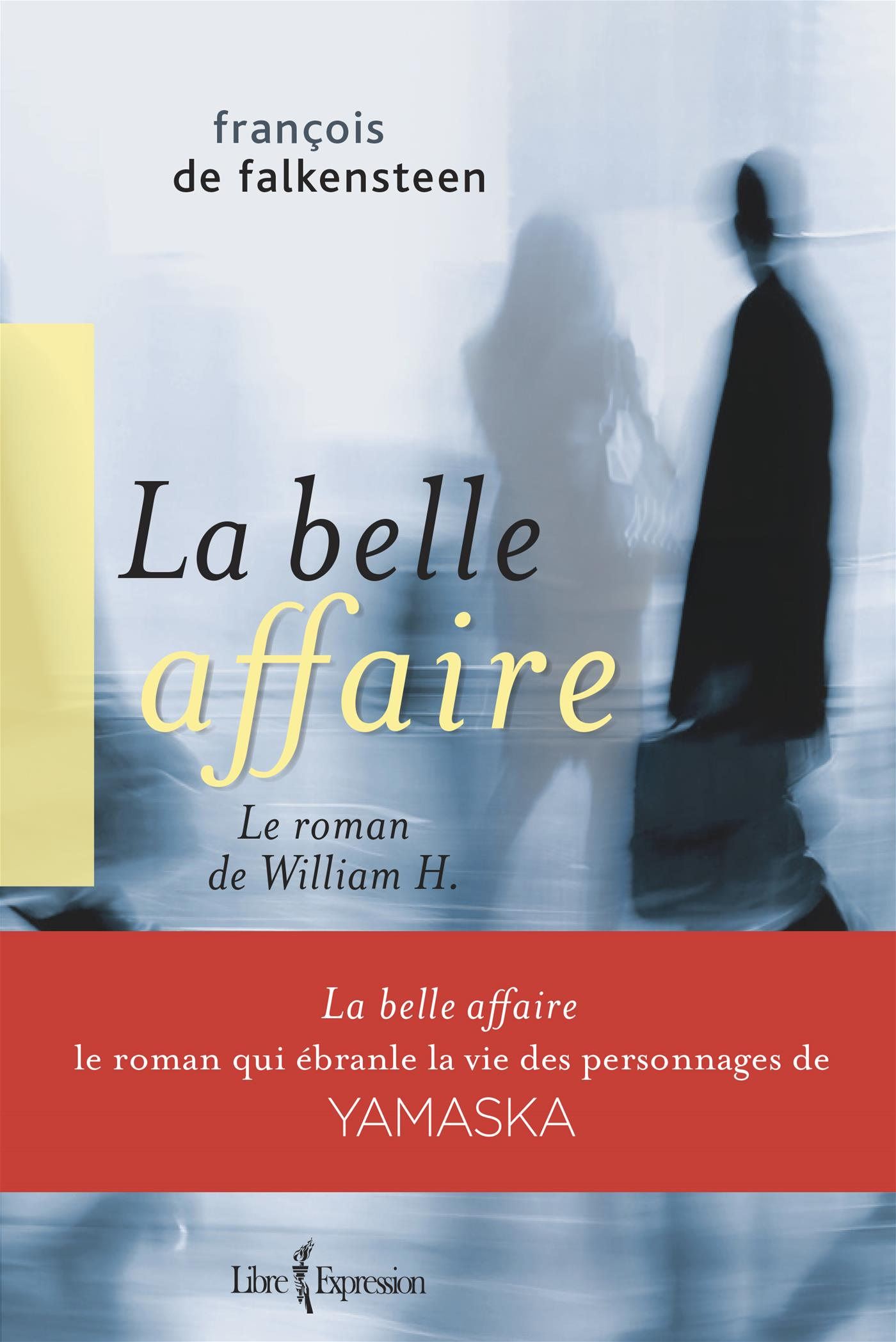 Belle affaire (La): Le roman de William H. - François De Falkensteen