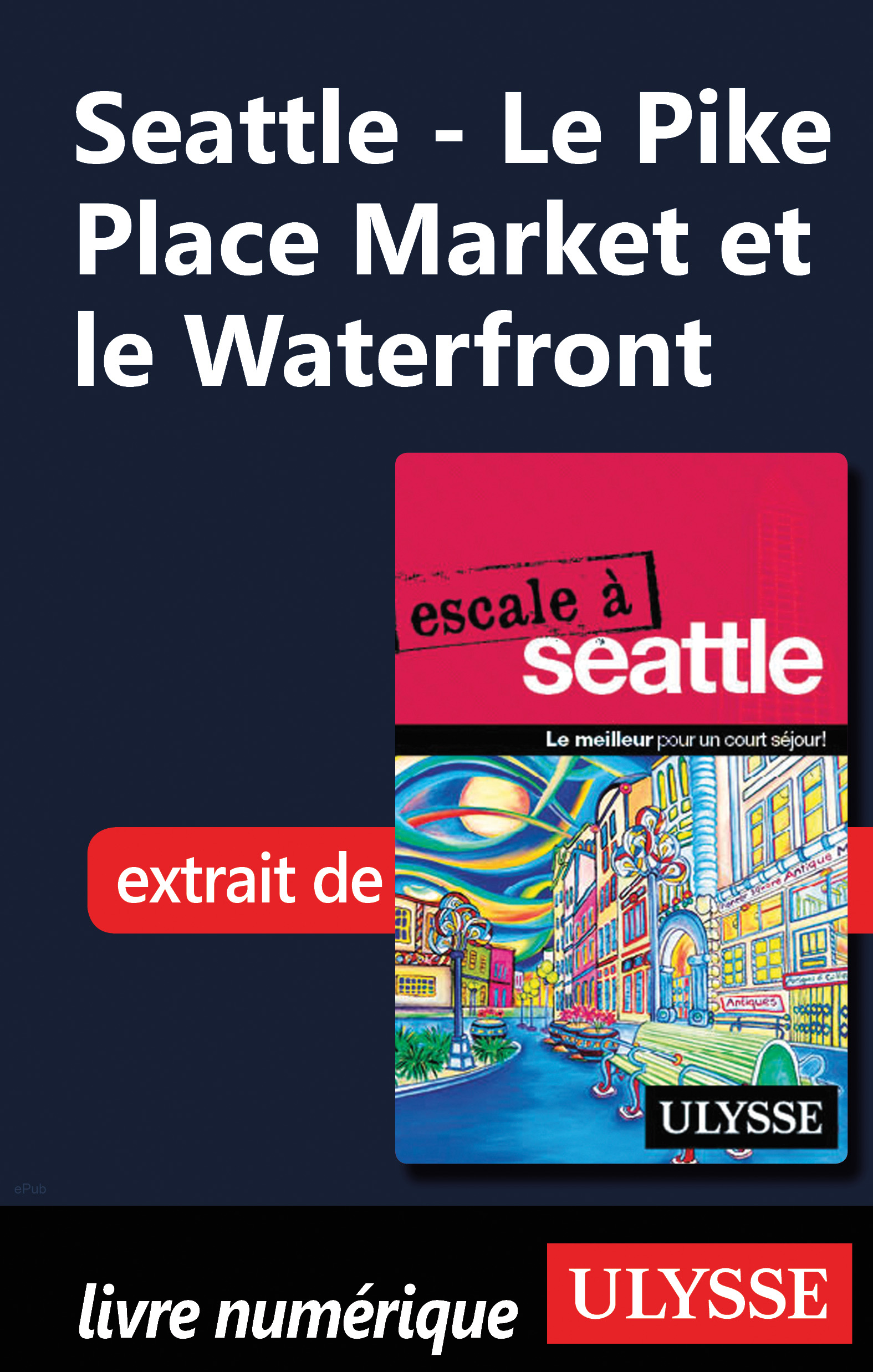 Vignette du livre Seattle - Le Pike Place Market et le Waterfront