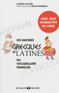 Les racines grecques et latines du vocabulaire français - Jacques Cellard