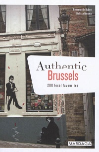 Vignette du livre Authentic Brussels : 200 Local Favourites