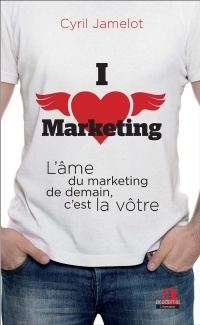 Vignette du livre I love marketing: l'âme du marketing de demain, c'est la vôtre