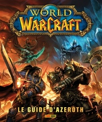 Vignette du livre World of Warcraft. Le Guide d'Azeroth - Kathleen Pleet, Anne Stickney