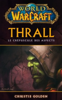 Vignette du livre World of Warcraft.Thrall, le crépuscule des aspects