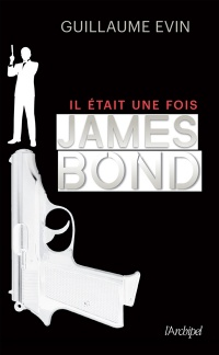 Vignette du livre Il était une fois... James Bond : la biographie de l'agent secret - Guillaume Évin