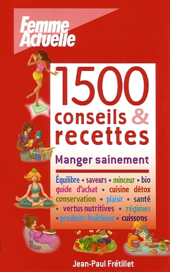 1500 conseils recettes manger sainement par jean paul fr tillet cuisine cuisine bio. Black Bedroom Furniture Sets. Home Design Ideas