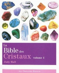 La bible des cristaux. Volume 1 - Judy Hall