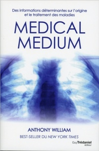 Vignette du livre Medical medium : les secrets de guérison des maladies mystères.. - Anthony William, Alejandro Junger