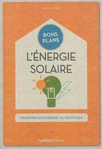 L'énergie solaire: produire son énergie au quotidien, Julien Kernanet