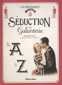 Séduction et galanterie de A à Z - Stanislas Claude