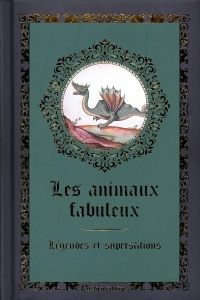 Les animaux fabuleux : légendes et superstitions - Denise Crolle-Terzaghi