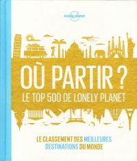 Vignette du livre Où partir ?: le top 500 de Lonely Planet