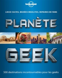 Planète geek...500 destinations incontournables..., Morgane Tual