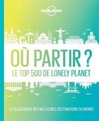 Vignette du livre Où partir ? le top 500 de Lonely Planet