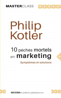 10 péchés mortels en marketing : symptômes et solutions - Philip Kotler