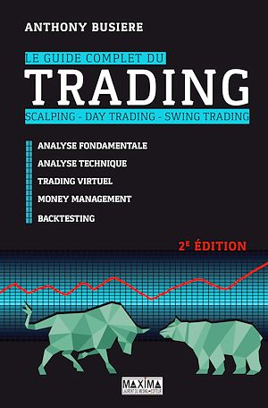 Le guide complet du trading: scalping, day trading, swing trading - Anthony Busière