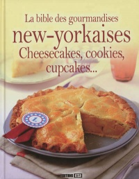 Vignette du livre La bible des gourmandises new-yorkaises : cheesecakes, cookies