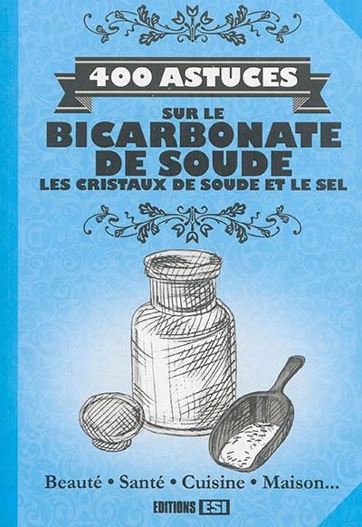 400 astuces sur le bicarbonate de soude les cristaux de soude par elodie baunard sonia de - Difference entre cristaux de soude et bicarbonate de soude ...