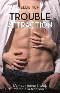 Trouble Attraction - Ellie Ach