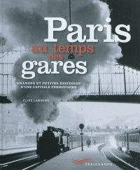 Paris: le temps des gares - Clive Lamming