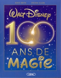 Walt Disney : 100 Ans de Magie - Dave Smith
