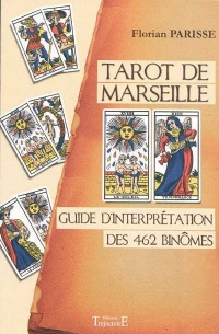 Tarot de Marseille : Guide d'Interprétation des 462 Binomes - Florian Parisse