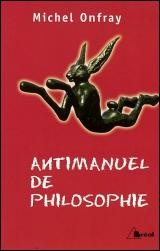 Antimanuel de philosophie : Leçons socratiques et alternatives - Michel Onfray