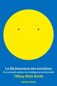 Vignette du livre Le dictionnaire des émotions ou Comment cultiver son intelligence - Tiffany Watt Smith