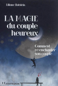 Vignette du livre La magie du couple heureux : comment ré-enchanter son couple - Liliane Holstein