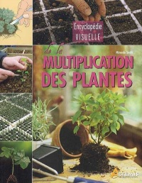 Vignette du livre Encyclopédie visuelle de la multiplication des plantes - Miranda Smith