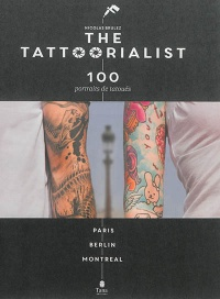 The tattoorialist :100 portraits de tatoués.Paris,Berlin,Montréal - Nicolas Brulez