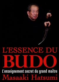 L'essence du budo : l'enseignement secret du grand maître - Masaaki Hatsumi