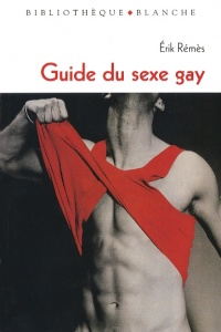 Guide du sexe gay - Erik Rémès