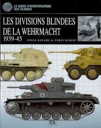 Divisions blindées de la Wehrmacht 1939-45 (Les), Chris Bishop