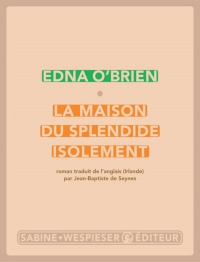 Maison du splendide isolement (La) - Edna O'Brien