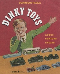 Dinky Toys: autos, camions, engins, Antoine Pascal