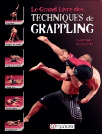 Vignette du livre Grand livre des techniques de grappling (Le) - Cyril Rousseau, Stephane Weiss, Denis Boulanger