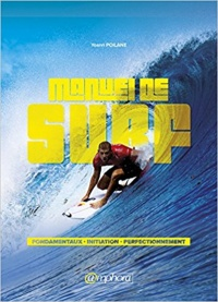 Le manuel du surf, guide pratique :initiation et perfectionnement - Yoann Poilane