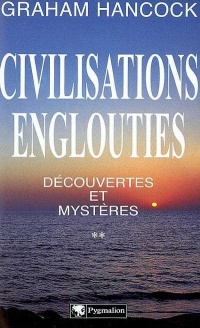 Civilisations Englouties : Découvertes...T.2 - Graham Hancock