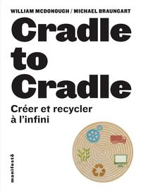 Vignette du livre Cradle to Cradle: Créer et recycler à l'infini - William McDonough, Michael Braungart