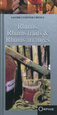 Rhums, rhums : fruits & rhums arrangés, Philippe Lauret