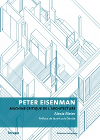 Vignette du livre Peter Eisenman : machine critique de l'architecture