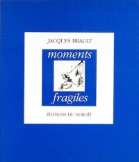 Moments fragiles - Jacques Brault