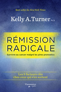 Rémission radicale.Survivre au cancer malgré les pires pronostics - Kelly A. Turner