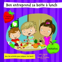 Vignette du livre Ben entreprend sa boîte à lunch : Initiative - Julia Gagnon, Danielle Tremblay