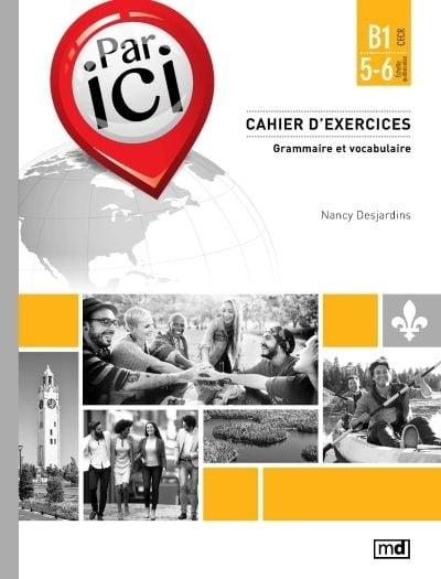 Par Ici Cahier D Exercices B1 5 6 Par Nancy Desjardins Langues Apprentissage Des Langues Leslibraires Ca