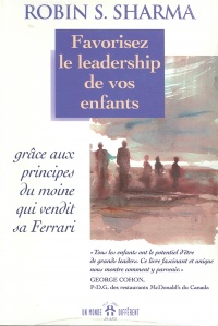 Favorisez le Leadership de vos Enfants - Robin S. Sharma