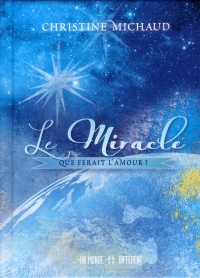 Le miracle: que ferait l'amour? - Christine Michaud