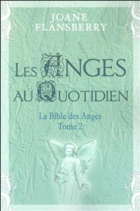 Bible des anges (La) T.2- Les anges au quotidien - Joane Flansberry