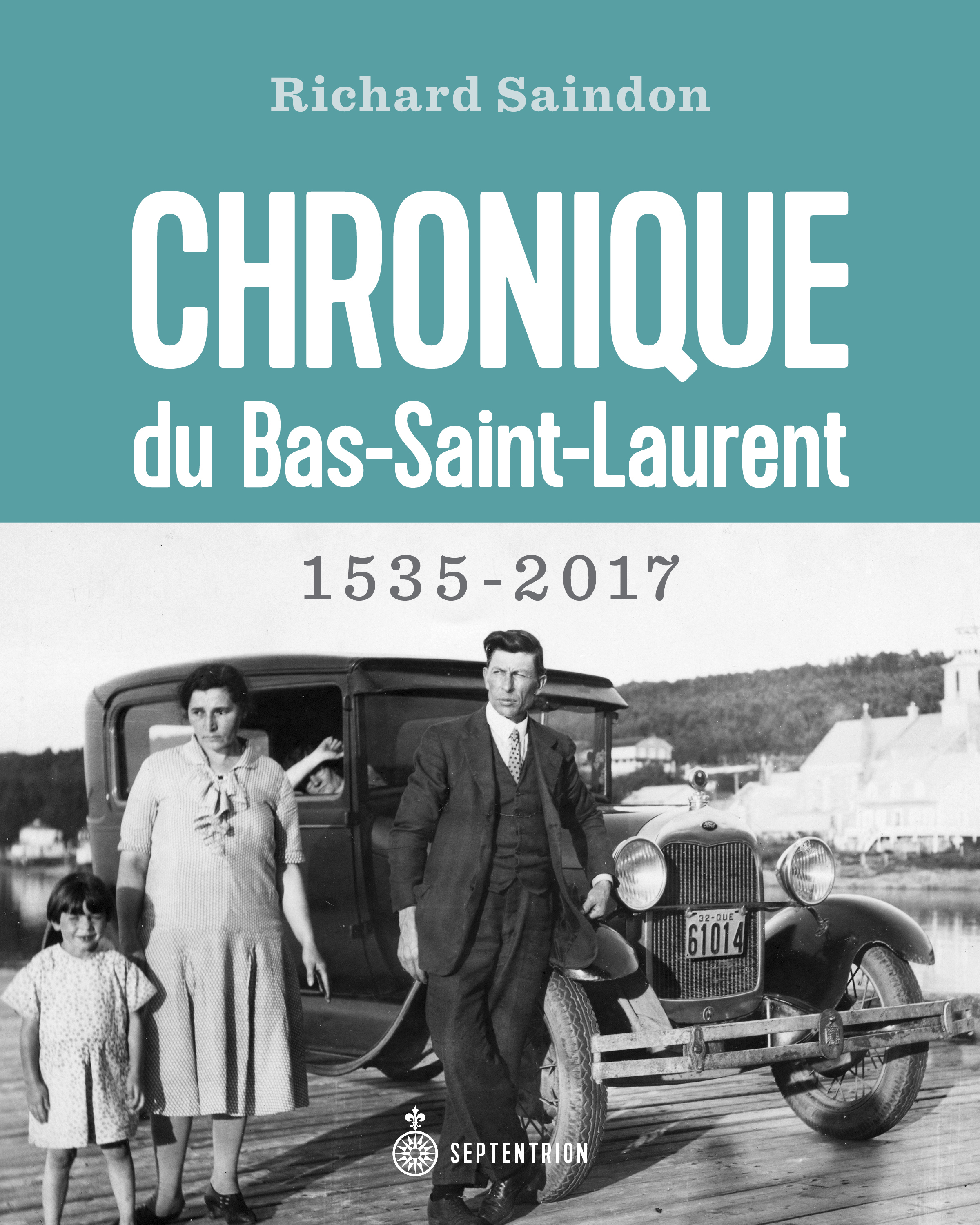 Chroniques du Bas-Saint-Laurent : 1535-2017 - Richard Saindon